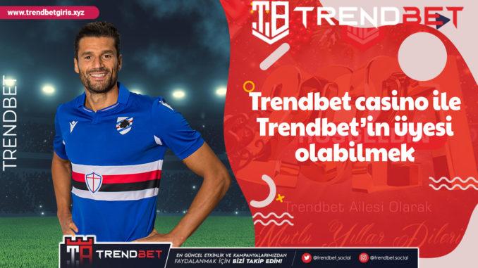 Trendbet casino ile Trendbet'in üyesi olabilmek