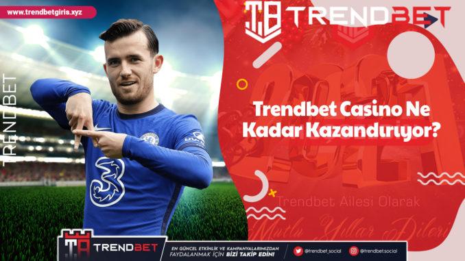 Trendbet Casino Ne Kadar Kazandırıyor